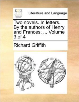 Two novels. In letters. By the authors of Henry and Frances. . Volume 3 of 4 - Richard Griffith