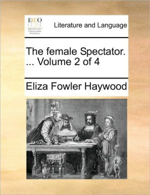 The female Spectator. . Volume 2 of 4 - Eliza Fowler Haywood