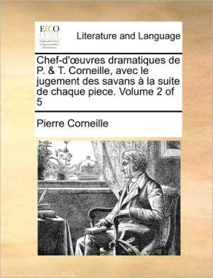 Chef-d' uvres dramatiques de P. & T. Corneille, avec le jugement des savans la suite de chaque piece. Volume 2 of 5 - Pierre Corneille