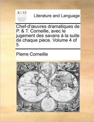 Chef-d' uvres dramatiques de P. & T. Corneille, avec le jugement des savans la suite de chaque piece. Volume 4 of 5 - Pierre Corneille