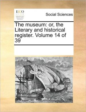 The museum: or, the Literary and historical register. Volume 14 of 39 - See Notes Multiple Contributors