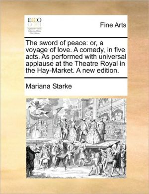 The sword of peace: or, a voyage of love. A comedy, in five acts. As performed with universal applause at the Theatre Royal in the Hay-Market. A new edition.