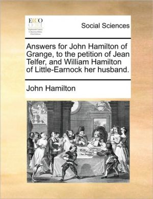 Answers for John Hamilton of Grange, to the petition of Jean Telfer, and William Hamilton of Little-Earnock her husband. - John Hamilton
