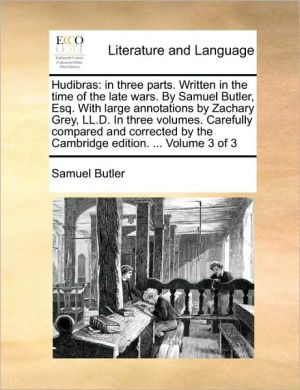 Hudibras: in three parts. Written in the time of the late wars. By Samuel Butler, Esq. With large annotations by Zachary Grey, LL.D. In three volumes. Carefully compared and corrected by the Cambridge edition. . Volume 3 of 3 - Samuel Butler