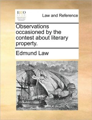 Observations occasioned by the contest about literary property. - Edmund Law