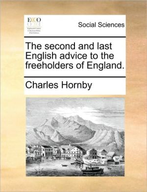 The second and last English advice to the freeholders of England. - Charles Hornby