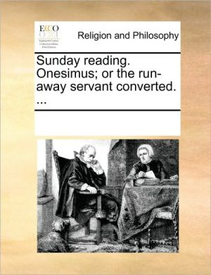 Sunday reading. Onesimus; or the run-away servant converted. .