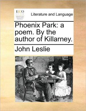 Phoenix Park: a poem. By the author of Killarney. - John Leslie