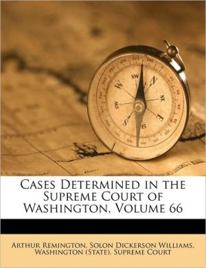 Cases Determined in the Supreme Court of Washington, Volume 66 - Created by Washington (State). Supreme Court, Arthur Remington, Solon Dickerson Williams