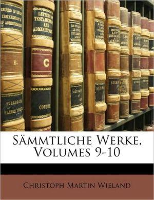 S mmtliche Werke, Volumes 9-10 - Christoph Martin Wieland