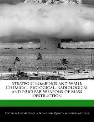 Strategic Bombings and Wmd: Chemical, Biological, Radiological and Nuclear Weapons of Mass Destruction