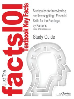 Studyguide for Interviewing and Investigating: Essential Skills for the Paralegal by Parsons, ISBN 9780735563858