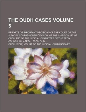 The Oudh Cases. Containing Cases Decided By The Court Of The Judicial Commissioner Of Oudh - Oudh. Court Of Judicial Commissioner.