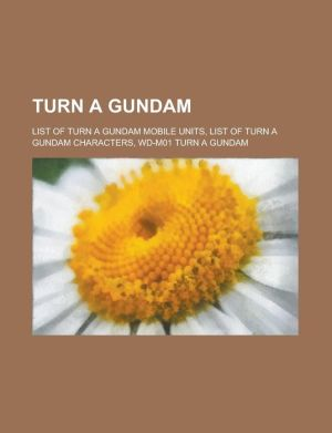 Turn a Gundam: List of Turn a Gundam Mobile Units, List of Turn a Gundam Characters, WD-M01 Turn a Gundam - LLC Books (Editor)