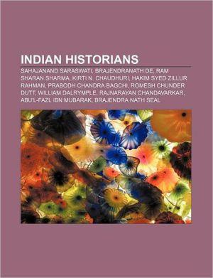 Indian historians: Sahajanand Saraswati, Brajendranath De, Ram Sharan Sharma, Kirti N. Chaudhuri, Hakim Syed Zillur Rahman