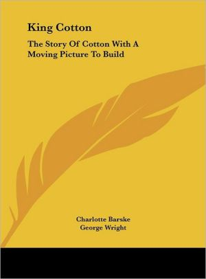 King Cotton: The Story Of Cotton With A Moving Picture To Build