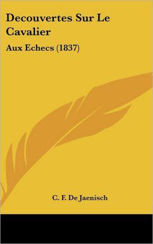 Decouvertes Sur Le Cavalier: Aux Echecs (1837)
