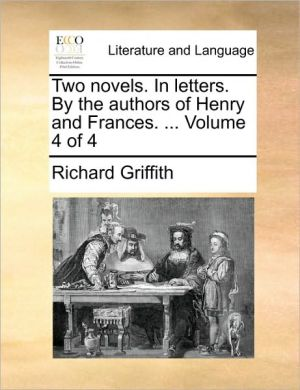 Two novels. In letters. By the authors of Henry and Frances. . Volume 4 of 4 - Richard Griffith