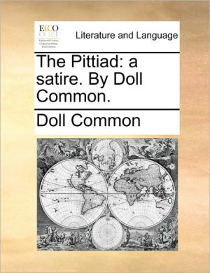 The Pittiad: a satire. By Doll Common. - Doll Common