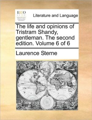 The Life and Opinions of Tristram Shandy, Gentleman. the Second Edition. Volume 6 of 6