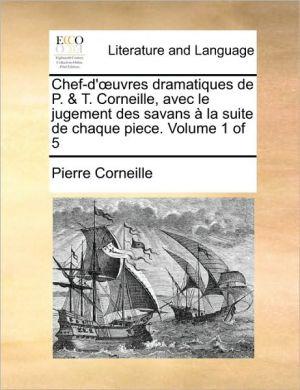 Chef-d' uvres dramatiques de P. & T. Corneille, avec le jugement des savans la suite de chaque piece. Volume 1 of 5 - Pierre Corneille