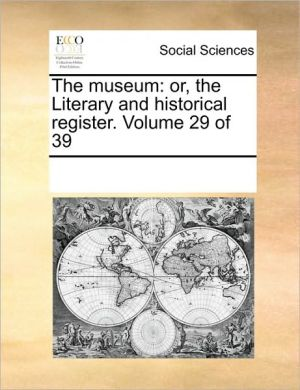 The museum: or, the Literary and historical register. Volume 29 of 39 - See Notes Multiple Contributors