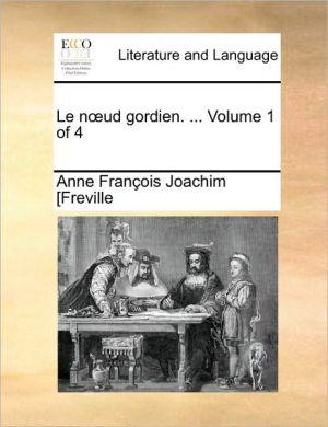 Le n ud gordien. . Volume 1 of 4 - Anne Fran ois Joachim [Freville