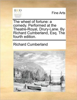 The wheel of fortune: a comedy. Performed at the Theatre-Royal, Drury-Lane. By Richard Cumberland, Esq. The fourth edition. - Richard Cumberland