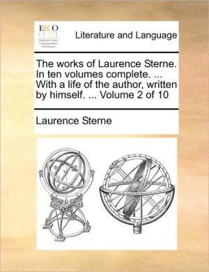 Works of Laurence Sterne. in Ten Volumes Complete. ... with