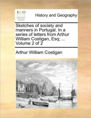 Sketches of society and manners in Portugal. In a series of letters from Arthur William Costigan, Esq; . Volume 2 of 2