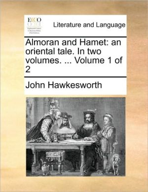 Almoran and Hamet: an oriental tale. In two volumes. . Volume 1 of 2 - John Hawkesworth