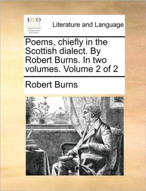 Poems, Chiefly In The Scottish Dialect. By Robert Burns. In Two Volumes.  Volume 2 Of 2