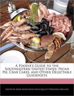 A Foodie's Guide to the Southeastern United States: Pecan Pie, Crab Cakes, and Other Delectable Guideposts - Anne Adair