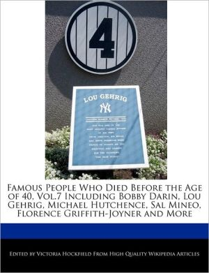 Famous People Who Died Before the Age of 40, Vol.7 Including Bobby Darin, Lou Gehrig, Michael Hutchence, Sal Mineo, Florence Griffith-Joyner and More