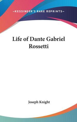 Life of Dante Gabriel Rossetti - Joseph Knight