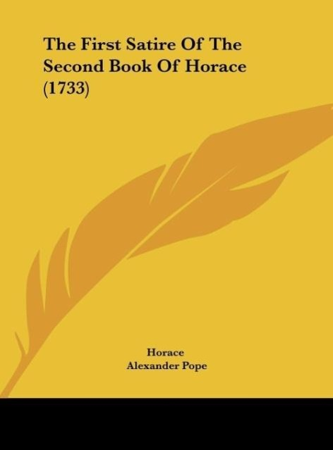 The First Satire Of The Second Book Of Horace (1733) als Buch von Horace, Alexander Pope - Kessinger Publishing, LLC
