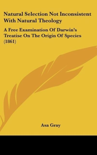 Natural Selection Not Inconsistent With Natural Theology als Buch von Asa Gray - Kessinger Publishing, LLC