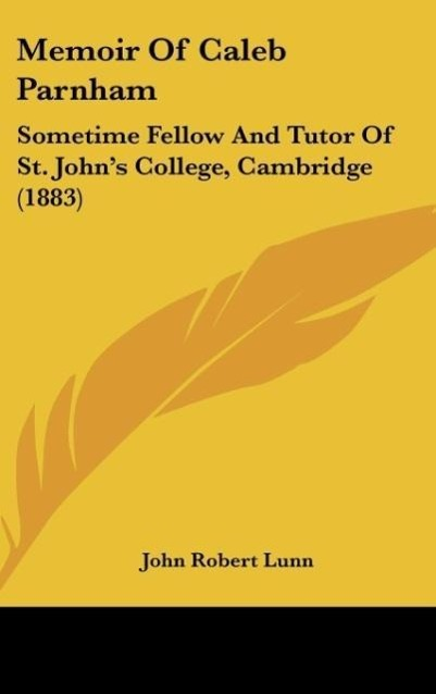 Memoir of Caleb Parnham: Sometime Fellow and Tutor of St. John's College, Cambridge (1883)