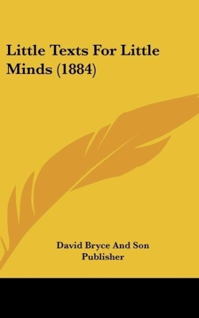 Little Texts For Little Minds (1884) als Buch von David Bryce And Son Publisher - Kessinger Publishing, LLC