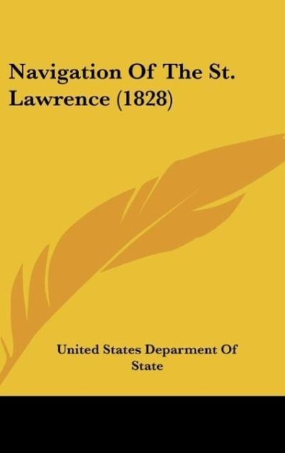 Navigation Of The St. Lawrence (1828) als Buch von United States Deparment Of State - Kessinger Publishing, LLC