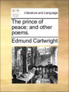 The prince of peace; and other poems. als Taschenbuch von Edmund Cartwright - Gale ECCO, Print Editions