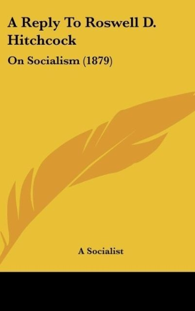 A Reply To Roswell D. Hitchcock als Buch von A Socialist - Kessinger Publishing, LLC