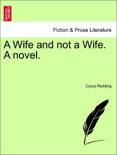 A Wife and not a Wife. A novel. Vol. I. als Taschenbuch von Cyrus Redding - British Library, Historical Print Editions