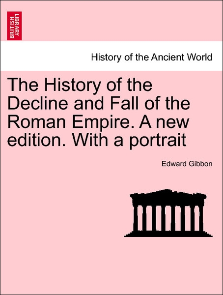 The History of the Decline and Fall of the Roman Empire. A new edition. With a portrait Vol. XI, A New Edition als Taschenbuch von Edward Gibbon - British Library, Historical Print Editions