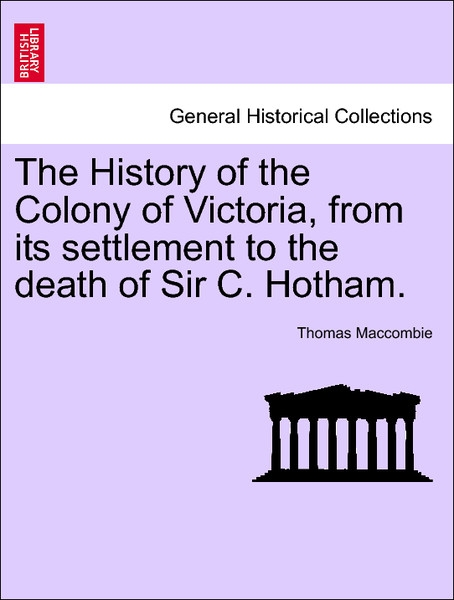 The History of the Colony of Victoria, from its settlement to the death of Sir C. Hotham. als Taschenbuch von Thomas Maccombie - British Library, Historical Print Editions