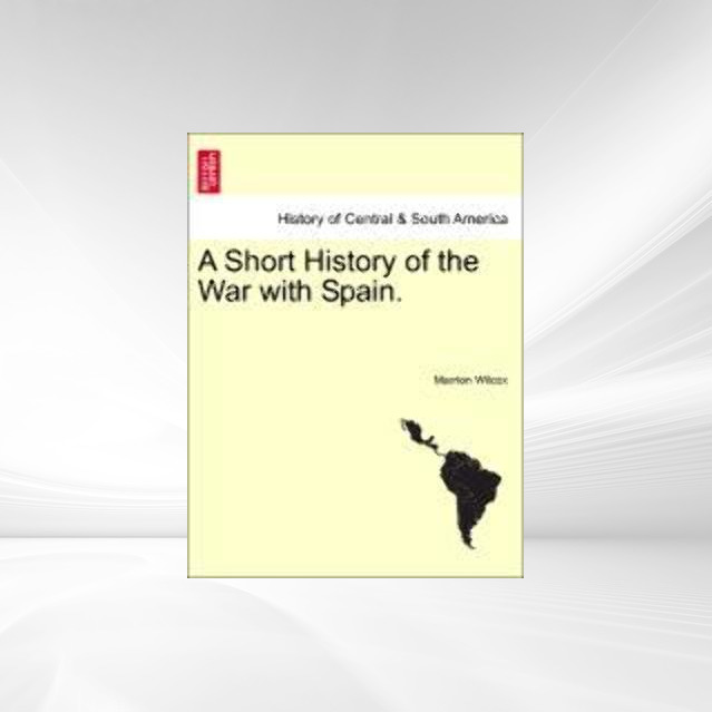 A Short History of the War with Spain. als Taschenbuch von Marrion Wilcox - British Library, Historical Print Editions