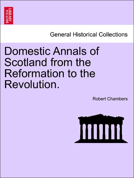 Domestic Annals of Scotland from the Reformation to the Revolution. VOLUME II als Taschenbuch von Robert Chambers - British Library, Historical Print Editions