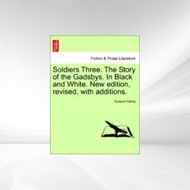 Soldiers Three. The Story of the Gadsbys. In Black and White. New edition, revised, with additions. als Taschenbuch von Rudyard Kipling - British Library, Historical Print Editions
