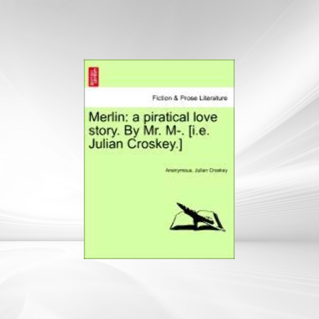Merlin: a piratical love story. By Mr. M-. [i.e. Julian Croskey.] als Taschenbuch von Anonymous, Julian Croskey - British Library, Historical Print Editions