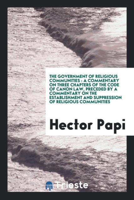The Government of Religious Communities: A Commentary on Three Chapters of ...